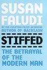 Stiffed  The Betrayal of the Modern Man