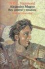 Alejandro Magno Rey General Y Estadista