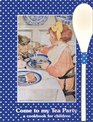 Come to My Tea Party : A Cookbook for Children