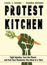 Protest Kitchen Fight Injustice Save the Planet and Fuel Your Resistance One Meal at a Time
