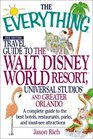 The Everything Travel Guide to the Walt Disney World Resort Universal Studios and Greater Orlando A Complete Guide to the Best Hotels Restaurants  and Must-See Attractions