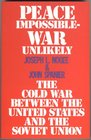 Peace Impossible War Unlikely the Cold War Between the United States and the Soviet Union