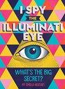 I Spy the Illuminati Eye What's the Big Secret