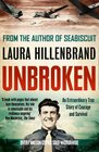 Unbroken An Extraordinary True Story of Courage and Survival Laura Hillenbrand