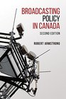 Broadcasting Policy in Canada Second Edition