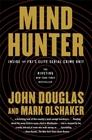 Mind Hunter Inside the FBI's Elite Serial Crime Unit