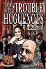 The Trouble with Huguenots
