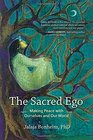 The Sacred Ego Making Peace with Ourselves and Our World