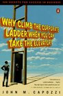 Why Climb the Corporate Ladder When You Can Take the Elevator 500 Secrets for Success in Business