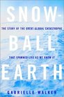 Snowball Earth : The Story of the Great Global Catastrophe That Spawned Life as We Know It
