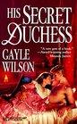 His Secret Duchess (Harlequin Historical, No 393)