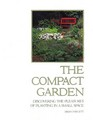 The Compact Garden Discovering the Pleasures of Planting in a Small Space