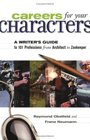 Careers for Your Characters: A Writers Guide to 101 Professions from Architect to Zookeeper