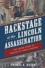 Backstage at the Lincoln Assassination: The Inside Story of Tragedy at Ford's Theatre