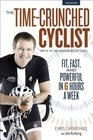 The Time-Crunched Cyclist Fit Fast and Powerful in 6 Hours a Week