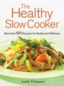 The Healthy Slow Cooker More Than 100 Recipes for Health And Wellness