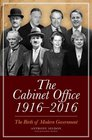 Cabinet Office 19162016 The Birth of Modern Government