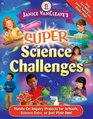 Janice VanCleave's Super Science Challenges Hands-On Inquiry Projects for Schools Science Fairs or Just Plain Fun