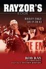 Rayzor's Edge: Rob Ray's Tough Life on the Ice