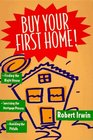 Buy Your First Home!/Finding the Right House, Surviving the Mortgage Process, Avoiding the Pitfalls