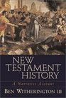New Testament History A Narrative Account