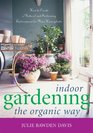 Indoor Gardening the Organic Way How to Create a Natural and Sustaining Environment for Your Houseplants