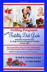 The New Fertility Diet Guide Delicious Food Secrets To Help You Get Pregnant Faster At Any Age