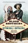 Blood Brothers The Story of the Strange Friendship between Sitting Bull and Buffalo Bill