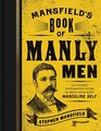 Mansfield's Book of Manly Men An Utterly Invigorating Guide to Being Your Most Masculine Self