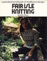 Fair Isle Knitting: A Practical Handbook of Traditional Designs