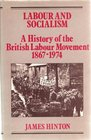 Labour and Socialism A History of the British Labour Movement 1867-1974