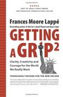 Getting A Grip 2 Clarity Creativity and Courage for the World We Really Want