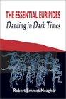 The Essential Euripides Dancingin Dark Times