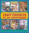 The Encyclopedia of Craft Projects in an afternoon Easy Step-by-Step Crafts with Basic How-To Instructions-All Illustrated with Over 500 Photos