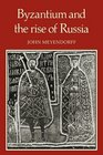 Byzantium and the Rise of Russia A Study of Byzantino-Russian relations in the fourteenth century