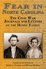Fear in North Carolina: The Civil War Journals and Letters of the Henry Family