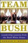 Team Bush  Leadership Lessons from the Bush White House