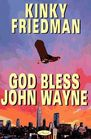 God Bless John Wayne (Kinky Friedman, Bk 8)