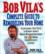 Bob Vila's Complete Guide to Remodeling Your Home Everything You Need to Know About Home Renovation from the 1 Home Improvement Expert