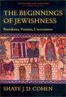 The Beginnings of Jewishness Boundaries Varieties Uncertainties