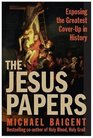 The Jesus Papers : Exposing the Greatest Cover-Up in History