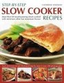 Step-by-Step Slow Cooker Recipes: 60 mouthwatering meals with minimum effort but maximum flavour. Shown in 270 tempting photographs
