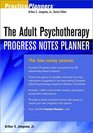 The Adult Psychotherapy Progress Notes Planner (Progress Notes Planners)