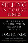 Selling in Tough Times Secrets to Selling When No One Is Buying