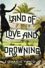 Land of Love and Drowning A Novel