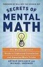 Secrets of Mental Math The Mathemagician's Secrets of Lightning Calculation  Mental Math Tricks
