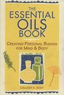 The Essential Oils Book : Creating Personal Blends for Mind  Body