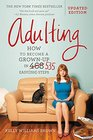Adulting: How to Become a Grown-up in 535 Easy(ish) Steps