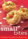 Betty Crocker Small Bites 100 Recipes for the Way You Really Cook