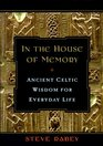 In the House of Memory Ancient Celtic Wisdom for Everyday Life